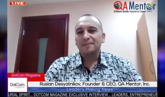 Ruslan Desyatnikov, CEO of QA Mentor, A DotCom Magazine Exclusive Interview