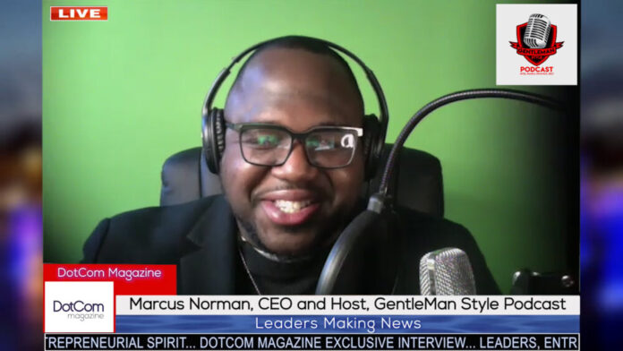 Marcus Norman, CEO & Host, GentleMan Style Podcast, A DotCom Magazine Exclusive Zoom Interview
