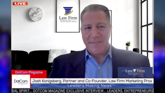 Josh Konigsberg, Partner and Co-Founder at Law Firm Marketing Pros, A Dot Com Magazine Exclusives Interview.