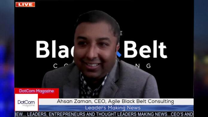 Ahsan Zaman, CEO, Agile Black Belt Consulting