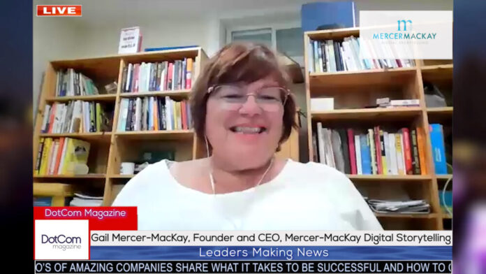Gail Mercer-MacKay, Founder and CEO, Mercer-MacKay Digital Storytelling, A DotCom Magazine.